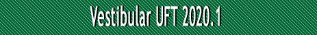 Vestibular UFT 2020.1